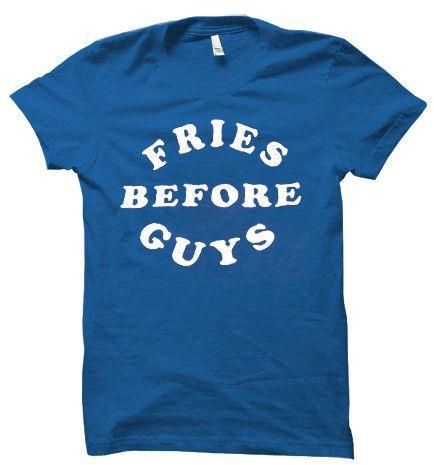 Fries before guys T shirt #tshirt #shirt #clothing #cloth #tee #top