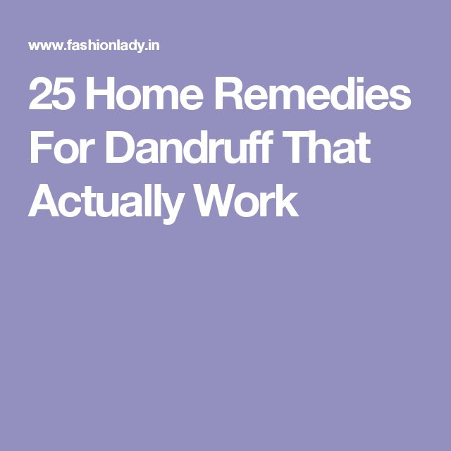 25 Home Remedies For Dandruff That Actually Work