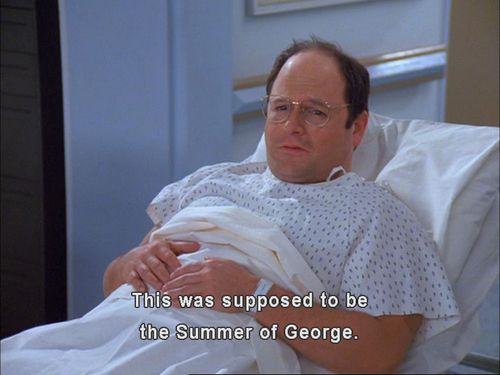 """""""I proclaim this the summer of George!"""" - Seinfeld"""