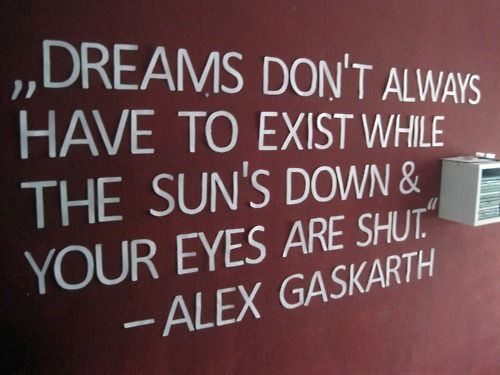 By Alex Gaskarth <3Words Of Wisdom, Room Stuff, Dreams Big, Alex Gaskarth, Dreams Come True, Time Low, Dreams Quotes, Bedrooms Wall, Alex O'Loughlin