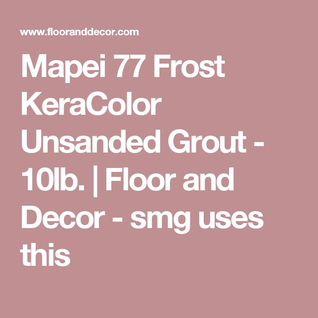 Mapei 77 Frost KeraColor Unsanded Grout - 10lb. | Floor and Decor - smg uses this
