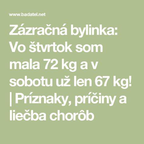 Zázračná bylinka: Vo štvrtok som mala 72 kg a v sobotu už len 67 kg! | Príznaky, príčiny a liečba chorôb