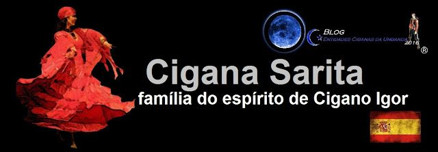 Entidades Ciganas da Umbanda (Clique Aqui) para entrar.: CIGANA SARITA ( FAMÍLIA DO ESPÍRITO DE CIGANO IGOR...