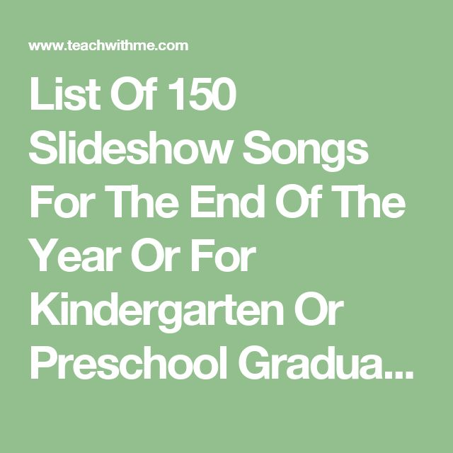 List Of 150 Slideshow Songs For The End Of The Year Or For Kindergarten Or Preschool Graduation