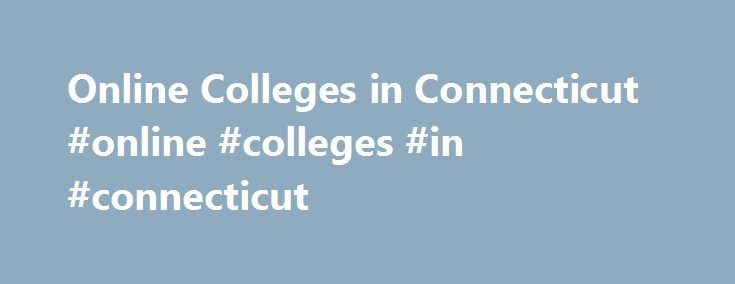 Online Colleges in Connecticut #online #colleges #in #connecticut http://maine.remmont.com/online-colleges-in-connecticut-online-colleges-in-connecticut/  # Online Colleges in Connecticut Overview of Online Colleges in Connecticut The state of Connecticut proactively integrates eLearning at the K-12 and collegiate levels. The Board for State Academic Awards founded the Connecticut Distance Learning Consortium (CTDLC) in 1996, an association that oversees online learning management solutions…