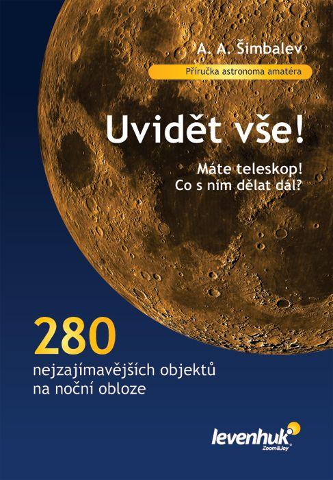 """Příručka autora A.A. Šimbaleva """"Uvidět vše!"""" Brožovaná. Informace o 280 nebeských objektech. Barevné fotografie, podrobné mapy hvězdné oblohy, komentáře.  #levenhuk #LevenhukČeskáRepublika #příručka #kniha #astronomie #koupitonline #koupit #PříslušenstvíLevenhuk"""