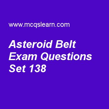 Practice test on asteroid belt, general knowledge quiz 138 online. Practice GK exam's questions and answers to learn asteroid belt test with answers. Practice online quiz to test knowledge on asteroid belt, programmable computer, pacific ocean facts, hydraulic invention, north america continent worksheets. Free asteroid belt test has multiple choice questions as solar system bodies that are smaller than moon are often termed as, answers key with choices as major dwarfs, minor dwarfs…