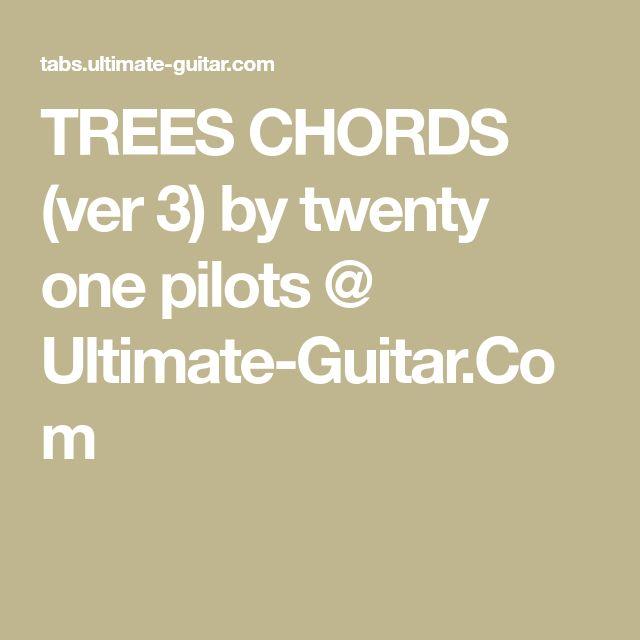 TREES CHORDS (ver 3) by twenty one pilots @ Ultimate-Guitar.Com