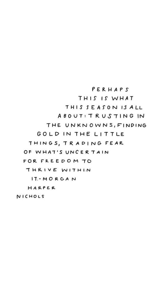 life quotes & Perhaps this is what this season is all about. Trusting in the unknowns, finding gold in the little things, trading fear of what's uncertain for freedom to thrive within it. - Morgan Harper Nichols - most beautiful quotes ideas Pretty Words, Beautiful Words, Cool Words, Positive Quotes, Motivational Quotes, Inspirational Quotes, Strong Quotes, Favorite Quotes, Best Quotes