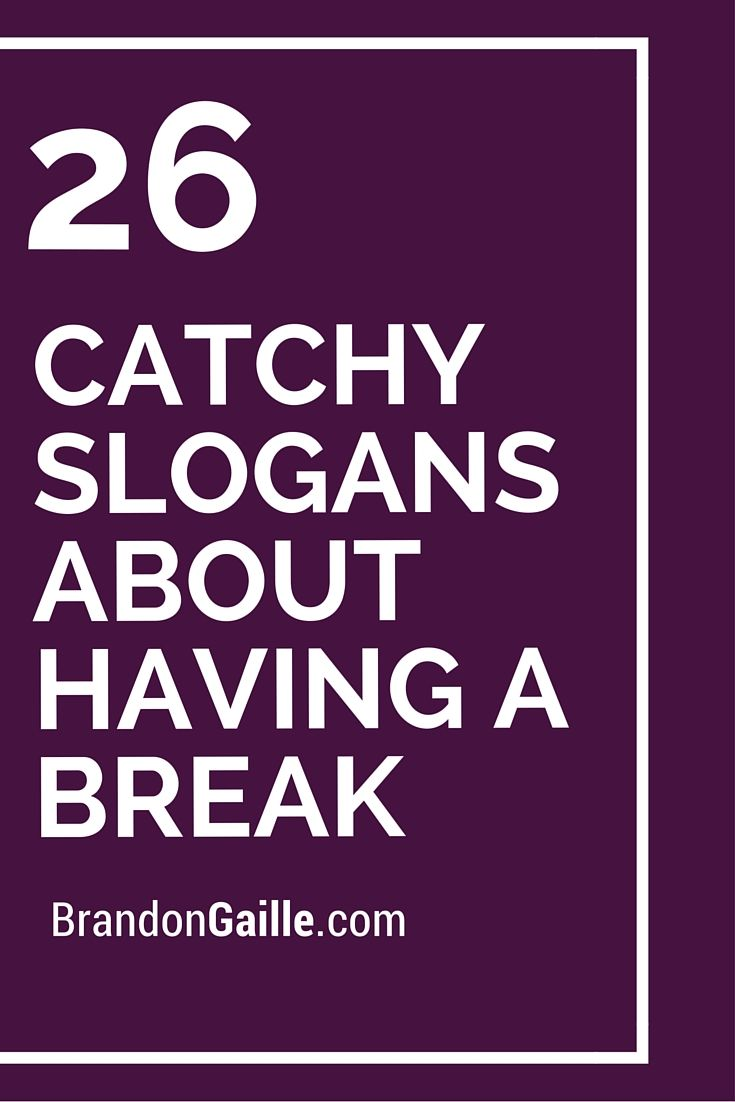 26 catchy slogans about having a break