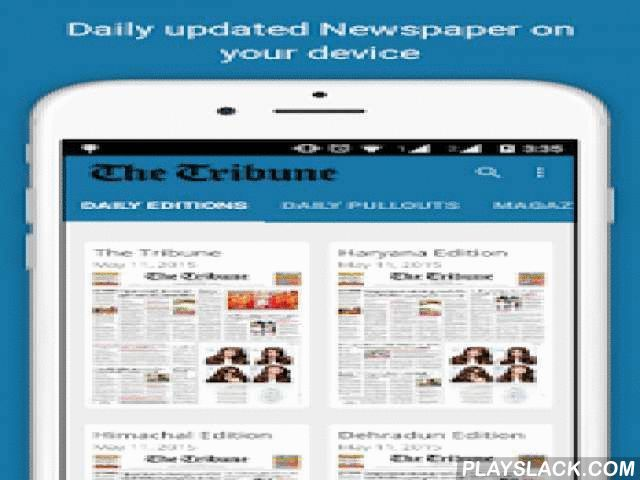 The Tribune, Chandigarh, India  Android App - playslack.com ,  The Tribune is an Indian English-language daily newspaper published from Chandigarh, New Delhi, Jalandhar, Dehradun and Bathinda. It was founded on 2 February 1881, in Lahore (now in Pakistan), by Sardar Dyal Singh Majithia, a philanthropist, and is run by a trust comprising five persons as trustees. It is a major Indian newspaper with a worldwide circulation.Now read Tribune e-papers (powered by readwhere) on your android mobile…