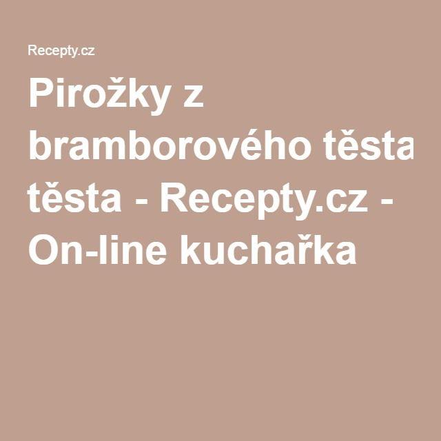 Pirožky z bramborového těsta - Recepty.cz - On-line kuchařka