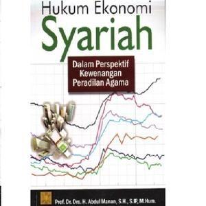 Hukum Ekonomi Syariah Dalam Perspektif Kewenangan Peradilan Agama oleh Prof. Dr. Drs. H. Abdul Manan, S.H., S.IP., M.Hum.
