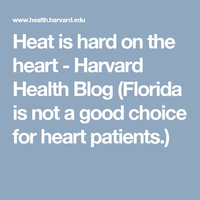Heat is hard on the heart  - Harvard Health Blog  (Florida is not a good choice for heart patients.)