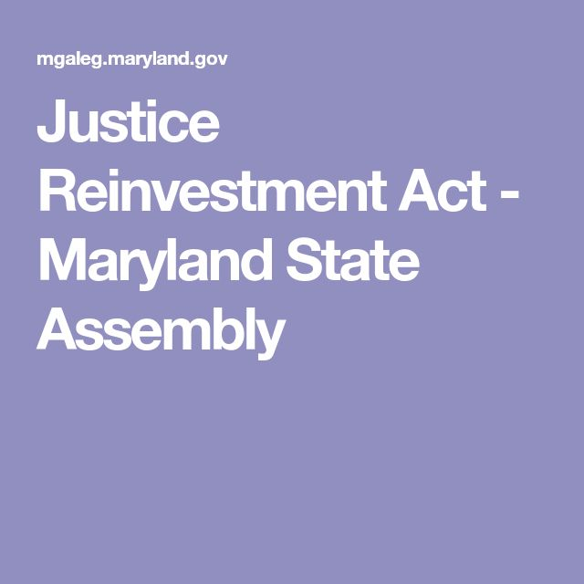 Justice Reinvestment Act - Maryland State Assembly