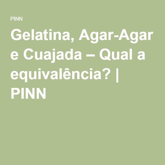 Gelatina, Agar-Agar e Cuajada – Qual a equivalência? | PINN