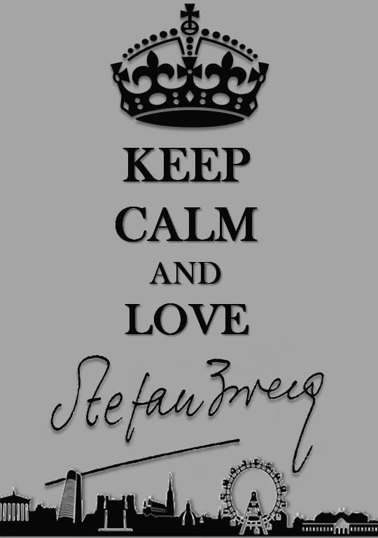 Keep calm and love Stefan Zweig!
