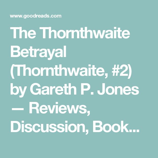 The Thornthwaite Betrayal (Thornthwaite, #2) by Gareth P. Jones — Reviews, Discussion, Bookclubs, Lists