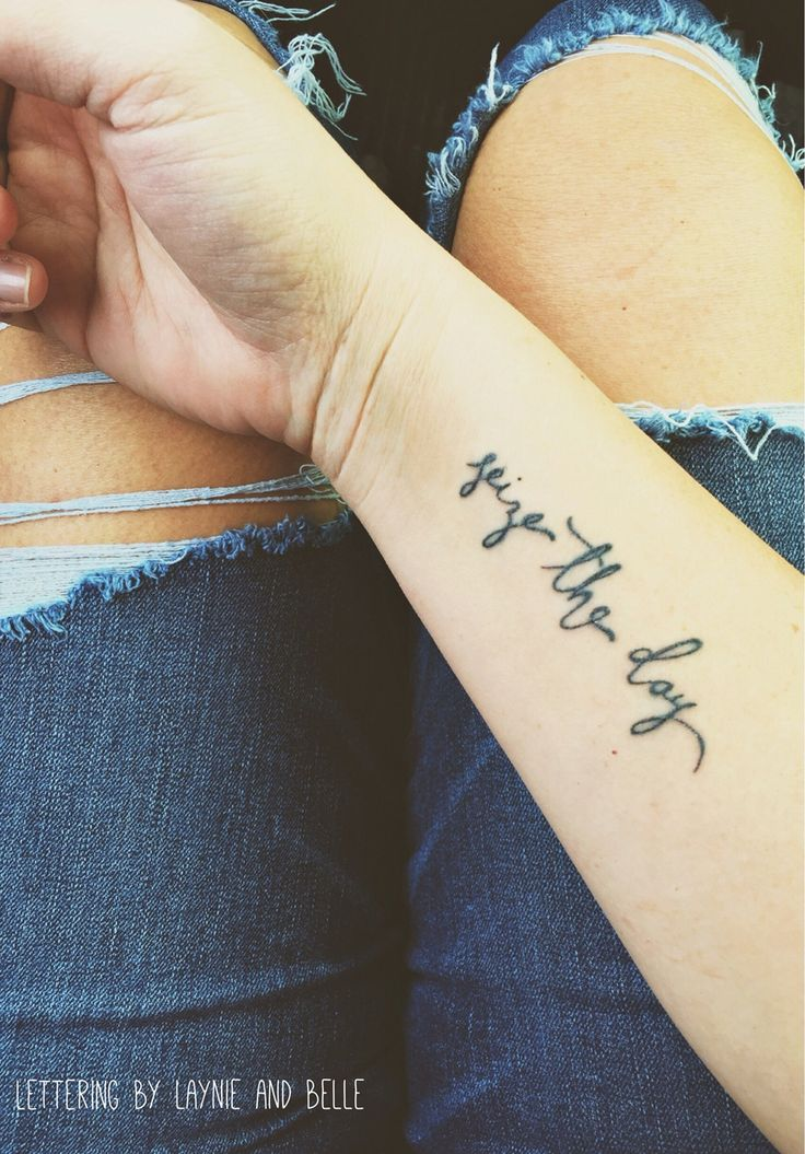 Seize the day.  Handlettered tattoo by Laynie and Belle.