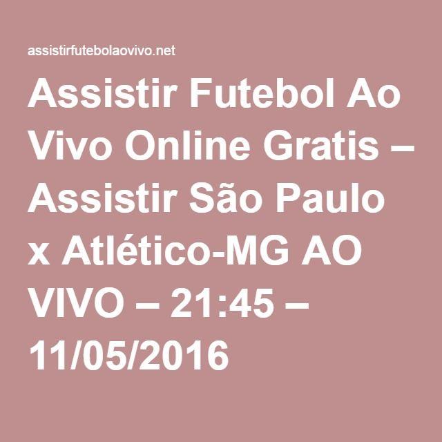 Assistir Futebol Ao Vivo Online Gratis – Assistir São Paulo x Atlético-MG AO VIVO – 21:45 – 11/05/2016