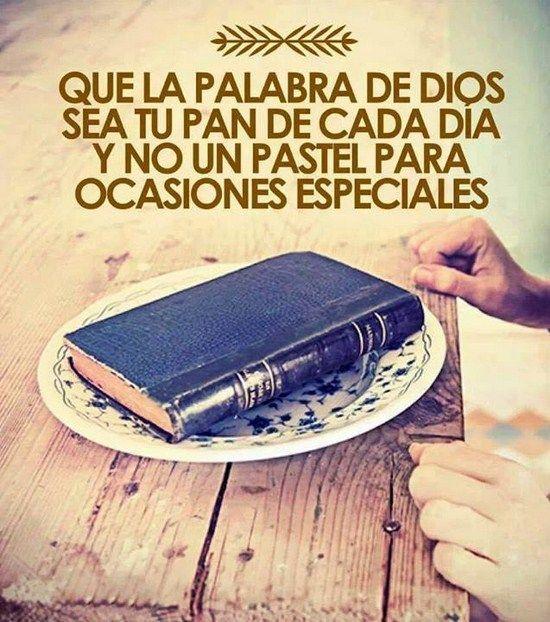 Que la Palabra de Dios sea tu Pan de cada dia y no un pastel para ocasiones especiales