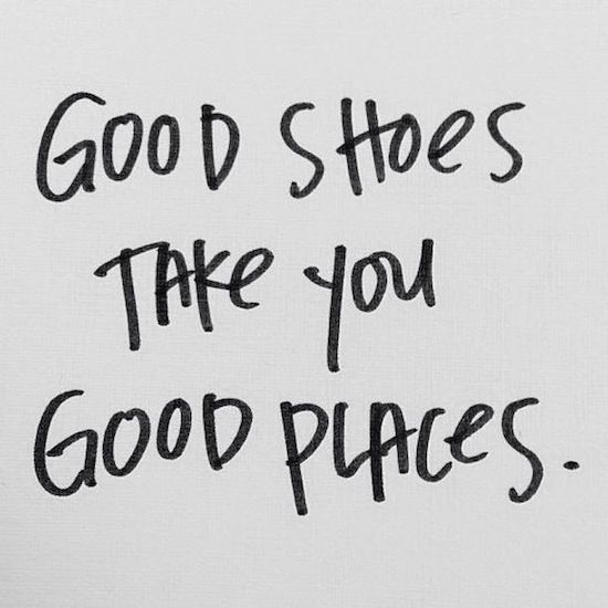 """Good Shoes Take You Good Places."" #quote #style #fashion"