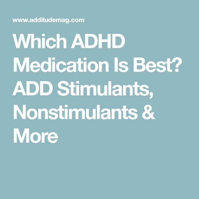 Which ADHD Medication Is Best? ADD Stimulants, Nonstimulants & More