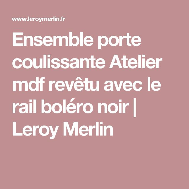 Best 25 bolero noir ideas on pinterest portes - Rail porte coulissante leroy merlin ...
