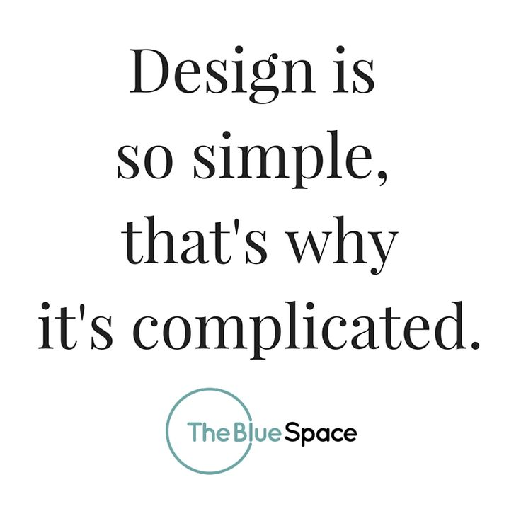 Design is so simple, that's why it's so complicated.