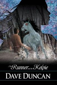 #3 in Dave Duncan's Runner's series, The Runner and the Kelpie, the third and final volume in the YA Runner series August  2014.