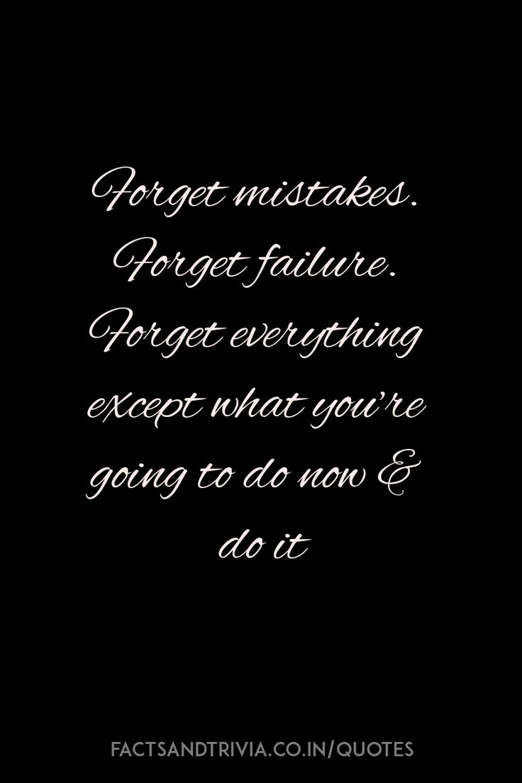 """""""Forget mistakes. Forget failure. Forget everything except what you're going to do now & do it."""" Find more interesting quotes at http://factsandtrivia.co.in/quotes/"""