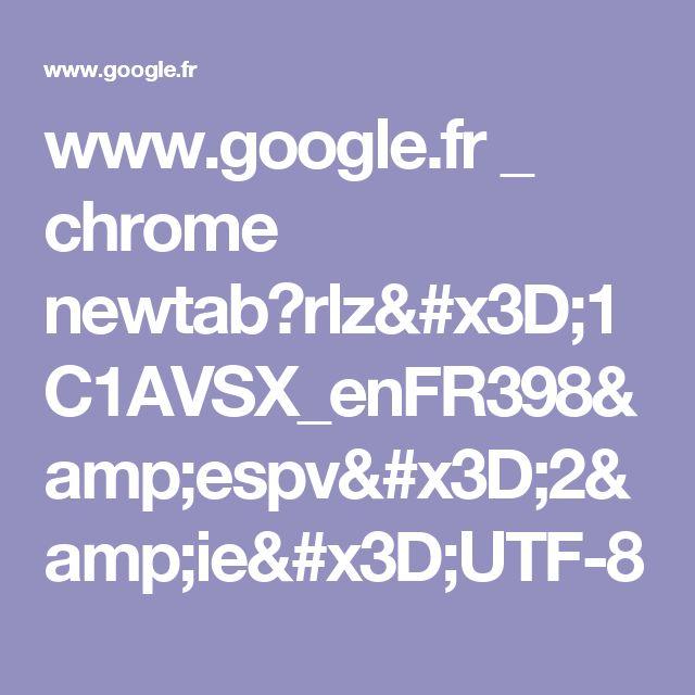 www.google.fr _ chrome newtab?rlz=1C1AVSX_enFR398&espv=2&ie=UTF-8