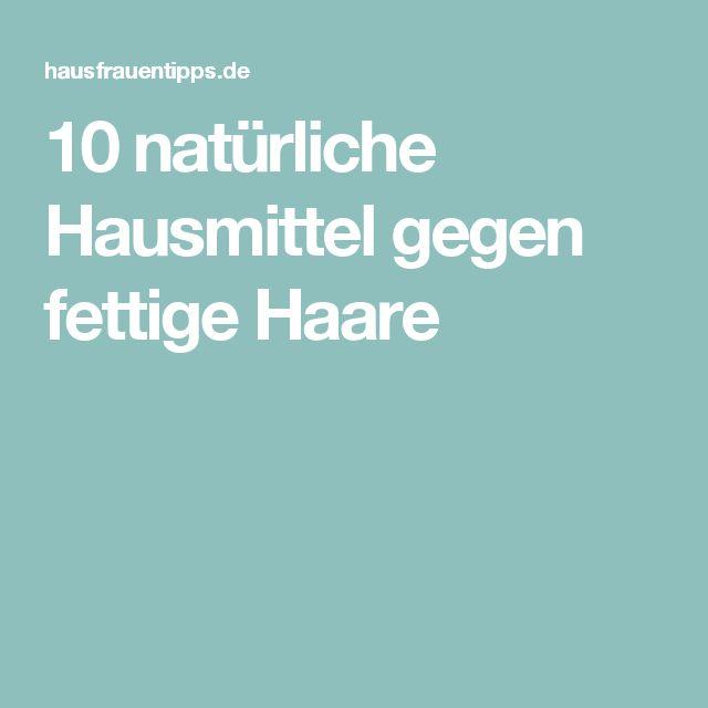 10 natürliche Hausmittel gegen fettige Haare