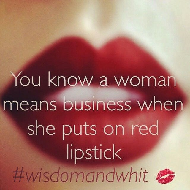You know a woman means business when she puts on red lipstick.