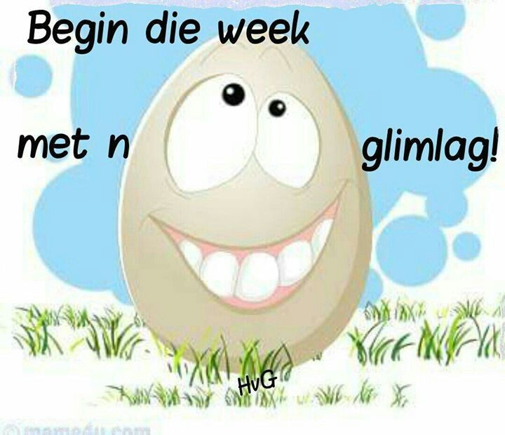 Glimlag, dis 'n nuwe week:-D