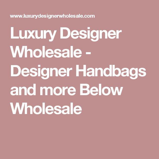 Luxury Designer Wholesale  - Designer Handbags and more Below Wholesale