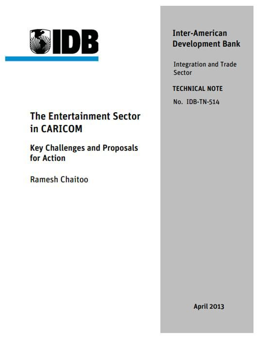 The Entertainment Sector in CARICOM  (EBOOK) http://publications.iadb.org/bitstream/handle/11319/5917/The%20Entertainment%20Sector%20in%20CARICOM.pdf?sequence=1 The Caribbean is renowned for its creativity. Its cultural diversity is manifested in a variety of artistic expressions...Despite the Caribbean's great potential in the entertainment sector, important domestic challenges - emanating from both public and private sectors - have long impeded the successful growth of creative industries.
