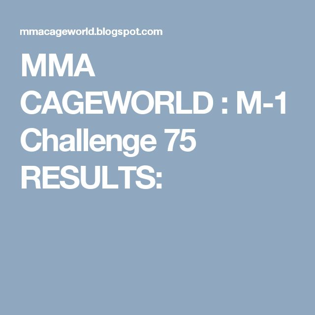 MMA CAGEWORLD : M-1 Challenge 75 RESULTS:
