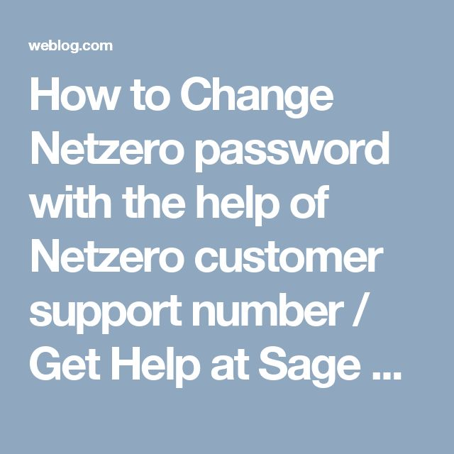 How to Change Netzero password with the help of Netzero customer support number / Get Help at Sage Support Phone Number / Weblog