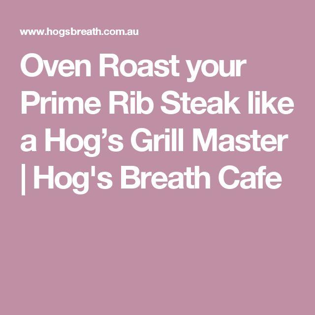 Oven Roast your Prime Rib Steak like a Hog's Grill Master   Hog's Breath Cafe