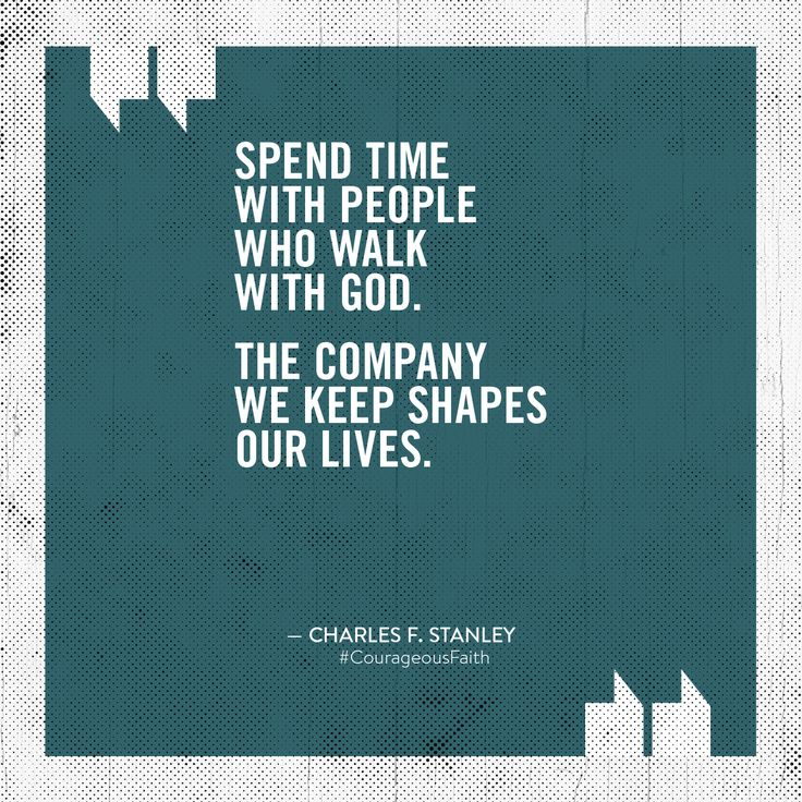 """Spend time with people who walk with God. The company we keep shapes our lives."" – Charles F. Stanley #CourageousFaith"