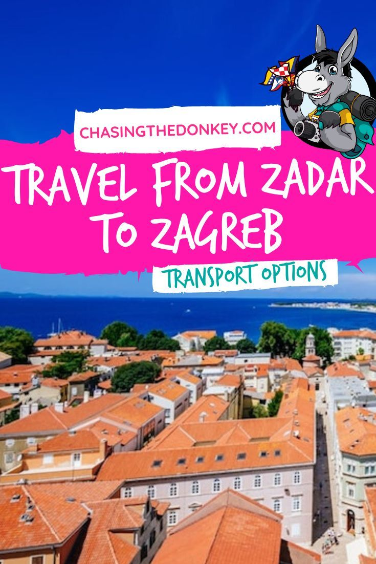 How To Get From Zagreb To Zadar Zadar To Zagreb In 2020 Chasing The Donkey Balkans Travel Croatia Travel Zadar