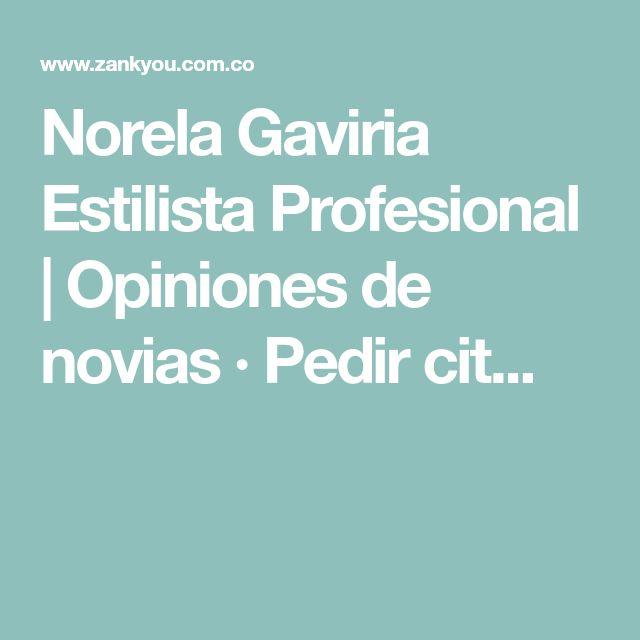 Norela Gaviria Estilista Profesional | Opiniones de novias · Pedir cit...