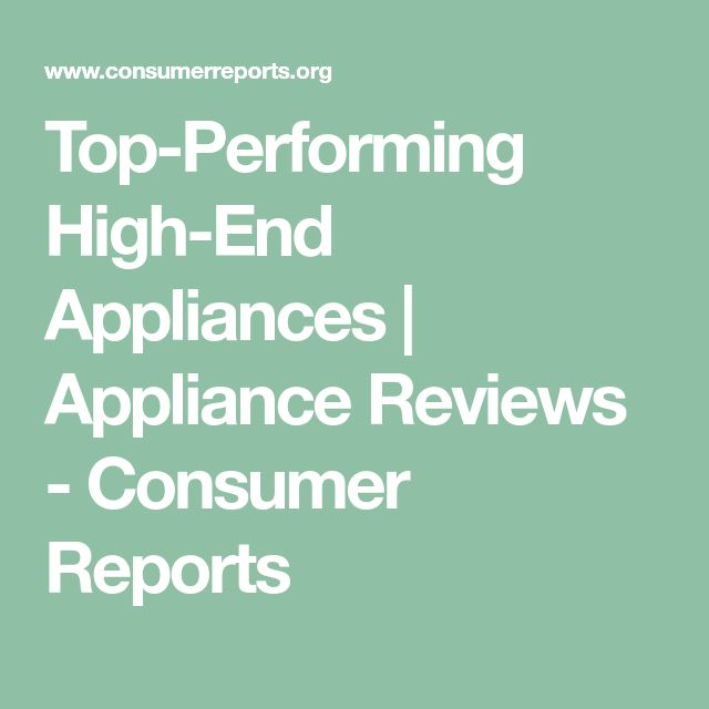Top-Performing High-End Appliances | Appliance Reviews - Consumer Reports