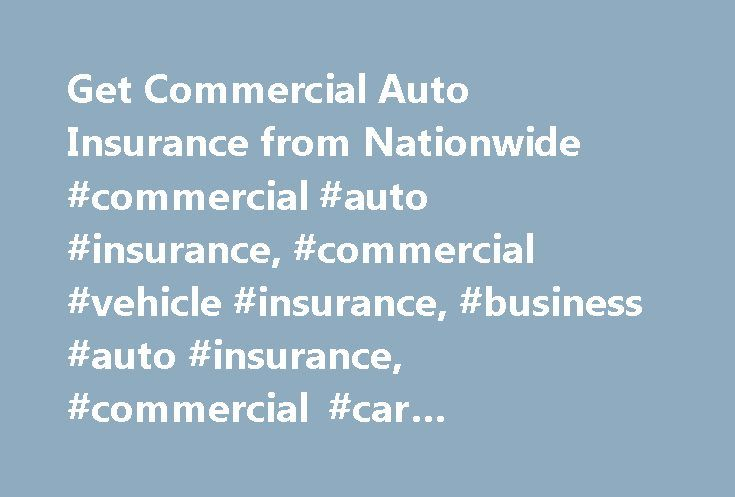 Get Commercial Auto Insurance from Nationwide #commercial #auto #insurance, #commercial #vehicle #insurance, #business #auto #insurance, #commercial #car #insurance, #business #car #insurance http://lesotho.nef2.com/get-commercial-auto-insurance-from-nationwide-commercial-auto-insurance-commercial-vehicle-insurance-business-auto-insurance-commercial-car-insurance-business-car-insurance/  # Commercial Auto Insurance That Fits Your Business Your business depends on vehicles every day as an…
