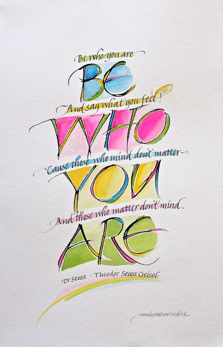 """""""Be who you are and say what you feel! 'Cause those who mind don't matter and those who matter don't mind."""" - Dr Suess #quote (Art by Wendy Watson-Diedrick)"""