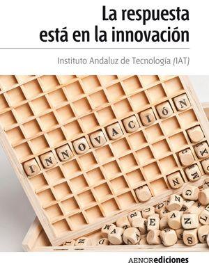 Instituto Andaluz de Tecnología. La respuesta está en la innovación. EDITORIAL AENOR - Asociación Española de Normalización y Certificación. 2012. ISBN: 9788481437591. Disponible en: Libros electrónicos EBRARY.