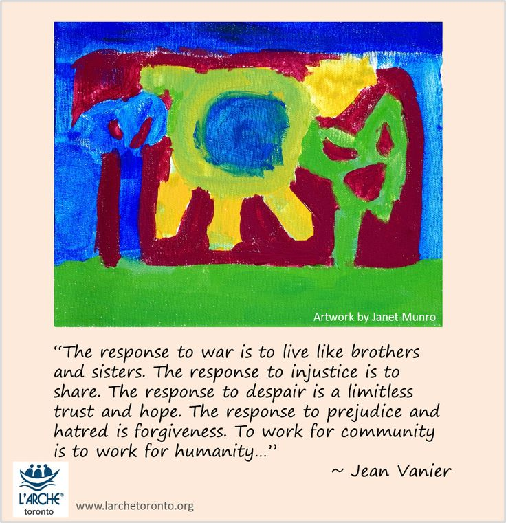 """""""The response to war is to live like brothers and sisters. The response to injustice is to share. The response to despair is a limitless trust and hope. The response to prejudice and hatred is forgiveness. To work for community is to work for humanity…"""" ~ Jean Vanier #jeanvanier #quotes #inspiration #war"""