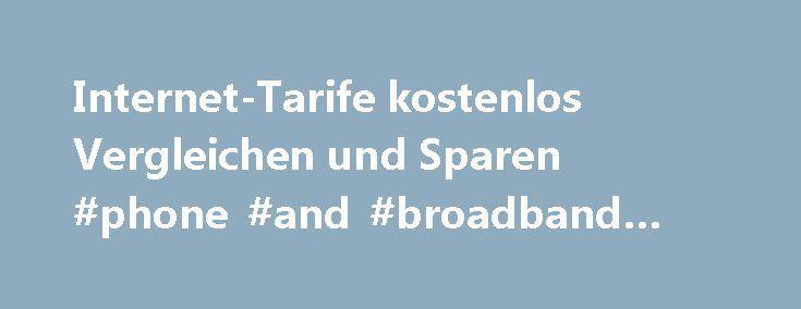 Internet-Tarife kostenlos Vergleichen und Sparen #phone #and #broadband #suppliers http://broadband.remmont.com/internet-tarife-kostenlos-vergleichen-und-sparen-phone-and-broadband-suppliers/  #dsl internet # Die 10 besten Internet-Tarife im Vergleich DSL-Anbieter, Kabel-Anbieter, mobiles Internet Es gibt viele Internetanbieter auf dem deutschen Markt und eine noch gr ere Anzahl von Online-Tarifen. Die Auswahl ist oft nicht leicht, da sich viele Tarife hneln und Unterschiede oft nicht sofort…
