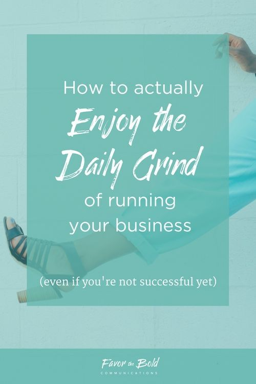 How to actually enjoy the daily grind of being an entrepreneur  [Communication, Branding, Business & Life Advice for Creative Entrepreneurs from Favor the Bold Communications]